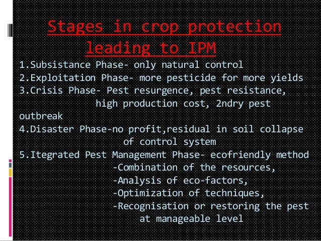 Stages in crop protection leading to IPM 1.Subsistance Phase- only natural control 2.Exploitation Phase- more pesticide fo...