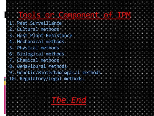 Tools or Component of IPM 1. Pest Surveillance 2. Cultural methods 3. Host Plant Resistance 4. Mechanical methods 5. Physi...