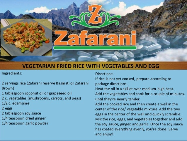 Ingredients:2 servings rice (Zafarani reserve Basmati or ZafaraniBrown)1 tablespoon coconut oil or grapeseed oil2 c. veget...
