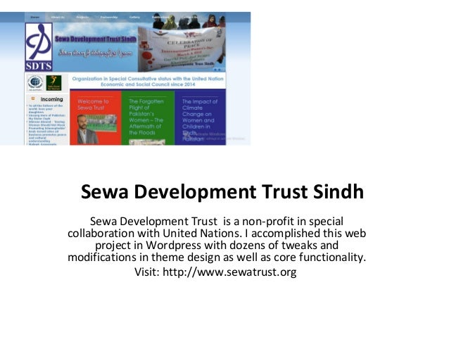 Sewa Development Trust Sindh Sewa Development Trust is a non-profit in special collaboration with United Nations. I accomp...