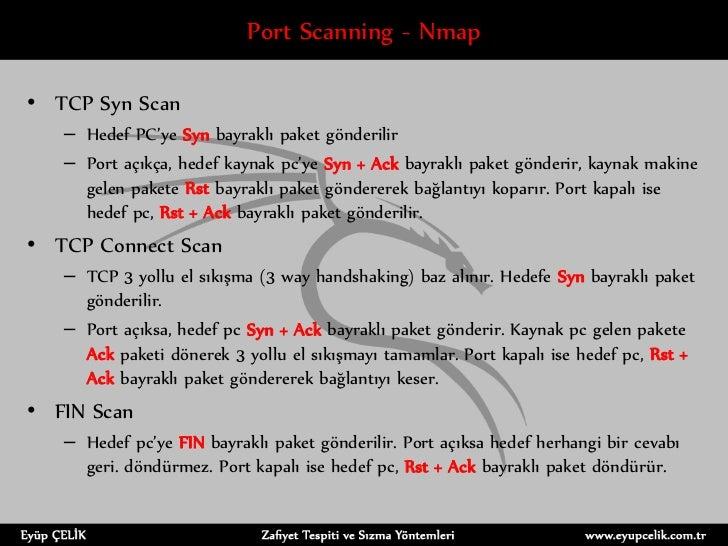 Port Scanning - Nmap• TCP Syn Scan   – Hedef PC'ye Syn bayraklı paket gönderilir   – Port açıkça, hedef kaynak pc'ye Syn +...