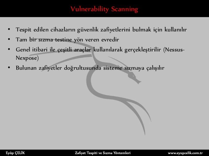 Vulnerability Scanning• Tespit edilen cihazların güvenlik zafiyetlerini bulmak için kullanılır• Tam bir sızma testine yön ...