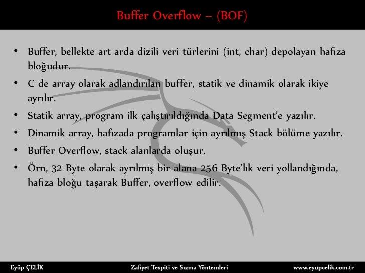 Buffer Overflow – (BOF)• Buffer, bellekte art arda dizili veri türlerini (int, char) depolayan hafıza  bloğudur.• C de arr...