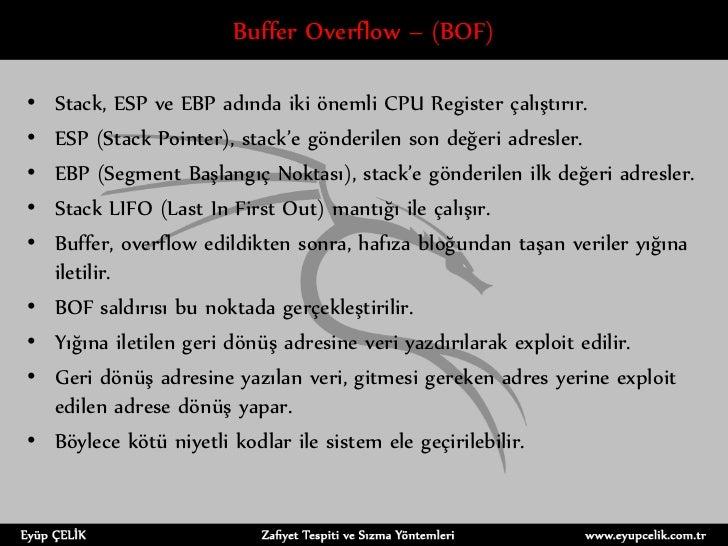 Buffer Overflow – (BOF)•   Stack, ESP ve EBP adında iki önemli CPU Register çalıştırır.•   ESP (Stack Pointer), stack'e gö...