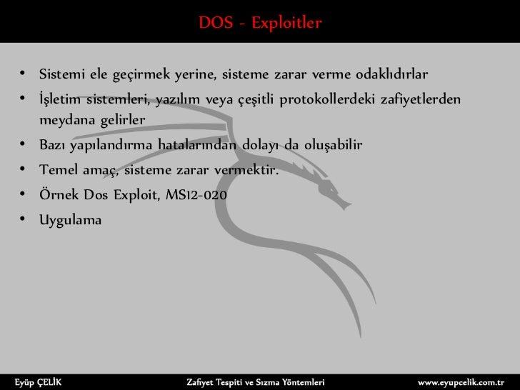 DOS - Exploitler• Sistemi ele geçirmek yerine, sisteme zarar verme odaklıdırlar• İşletim sistemleri, yazılım veya çeşitli ...
