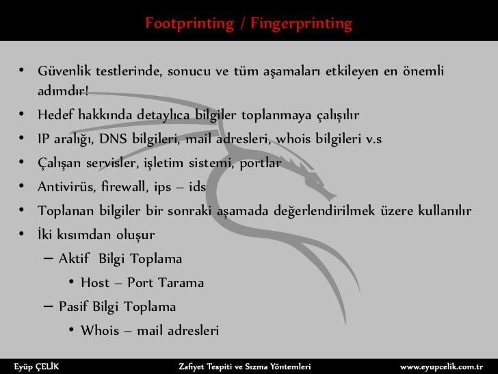 Footprinting / Fingerprinting• Güvenlik testlerinde, sonucu ve tüm aşamaları etkileyen en önemli  adımdır!• Hedef hakkında...