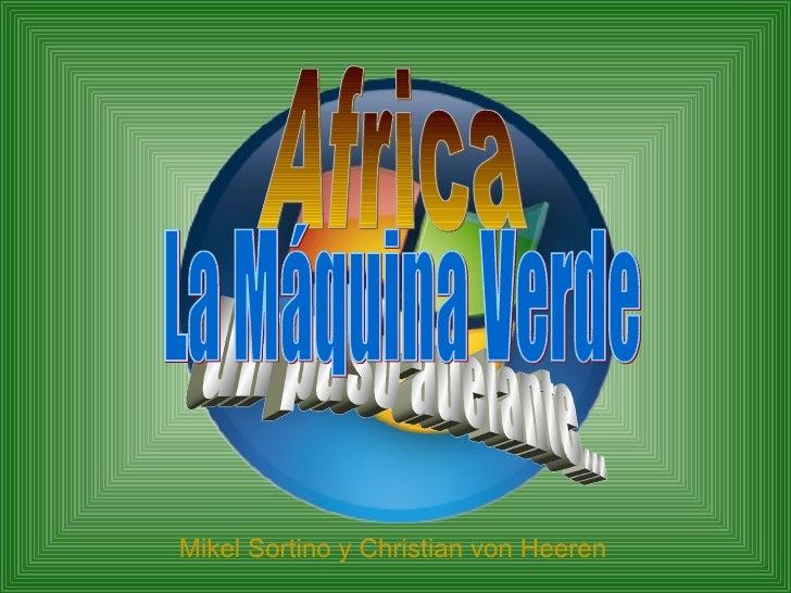 Africa un paso adelante... La Máquina Verde Mikel Sortino y Christian von Heeren
