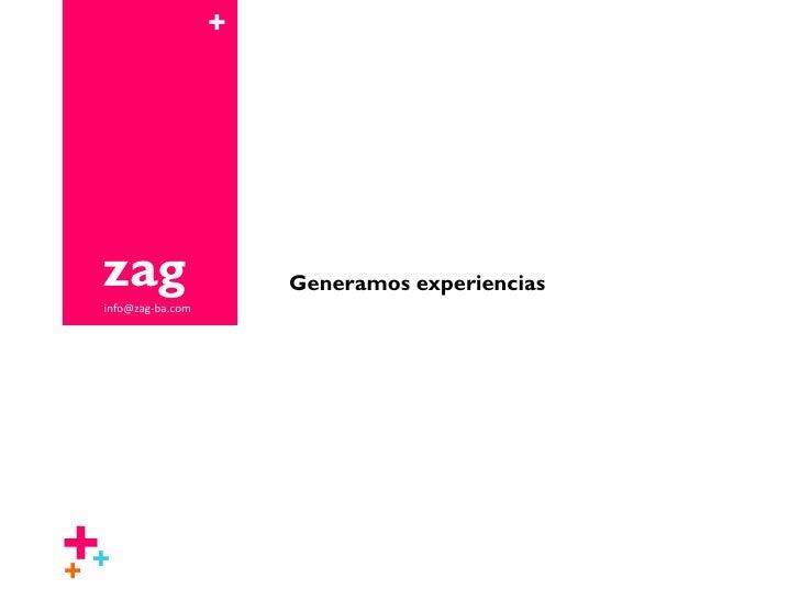 +      zag  info@zag-ba.com                        Generamos experiencias     ++ +