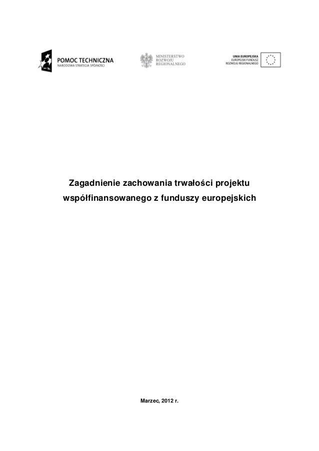 Zagadnienie zachowania trwałości projektuwspółfinansowanego z funduszy europejskich                 Marzec, 2012 r.