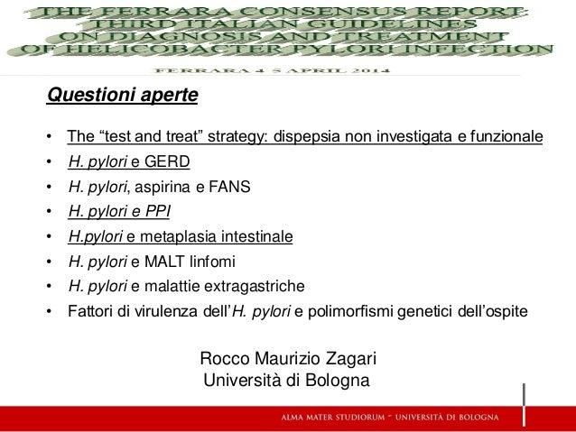 """Questioni aperte • The """"test and treat"""" strategy: dispepsia non investigata e funzionale • H. pylori e GERD • H. pylori, a..."""