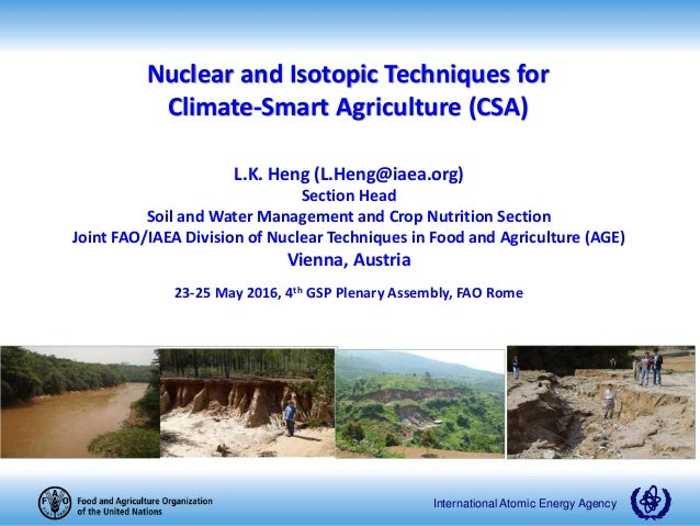 International Atomic Energy Agency Nuclear and Isotopic Techniques for Climate-Smart Agriculture (CSA) L.K. Heng (L.Heng@i...