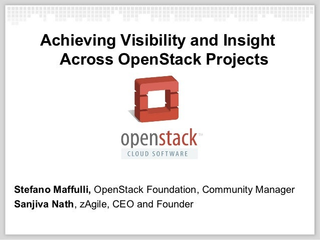 Achieving Visibility and Insight       Across OpenStack ProjectsStefano Maffulli, OpenStack Foundation, Community ManagerS...