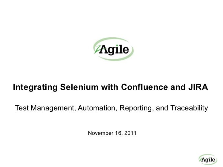 <ul><li>Integrating Selenium with Confluence and JIRA  </li></ul><ul><li>Test Management, Automation, Reporting, and Trace...