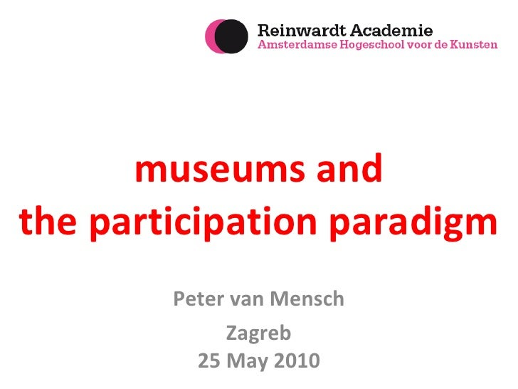 museums and the participation paradigm Peter van Mensch Zagreb 25 May 2010