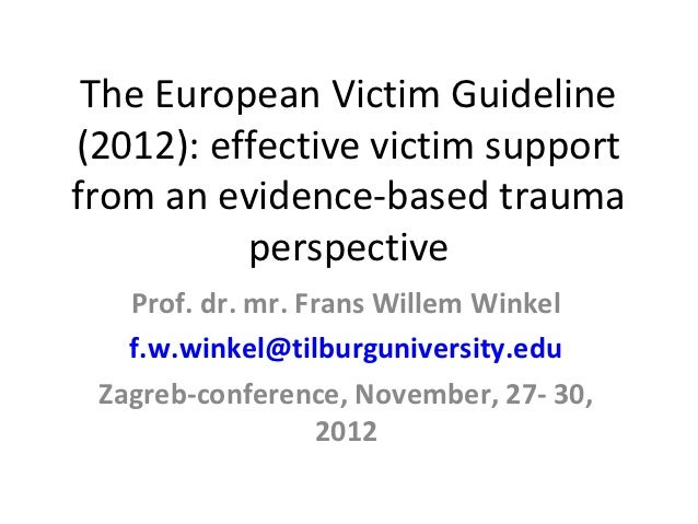 The European Victim Guideline(2012): effective victim supportfrom an evidence-based trauma          perspective   Prof. dr...