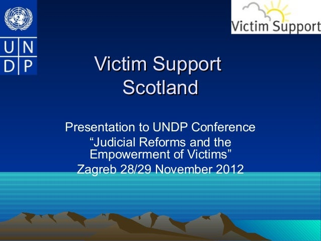 "Victim Support       ScotlandPresentation to UNDP Conference    ""Judicial Reforms and the    Empowerment of Victims""  Zagr..."