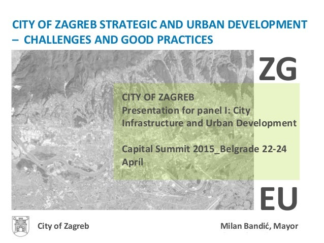 ZAGREB: STRATEGIC & URBAN DEVELOPMENT – challenges & good practices CITY OF ZAGREB STRATEGIC AND URBAN DEVELOPMENT – CHALL...