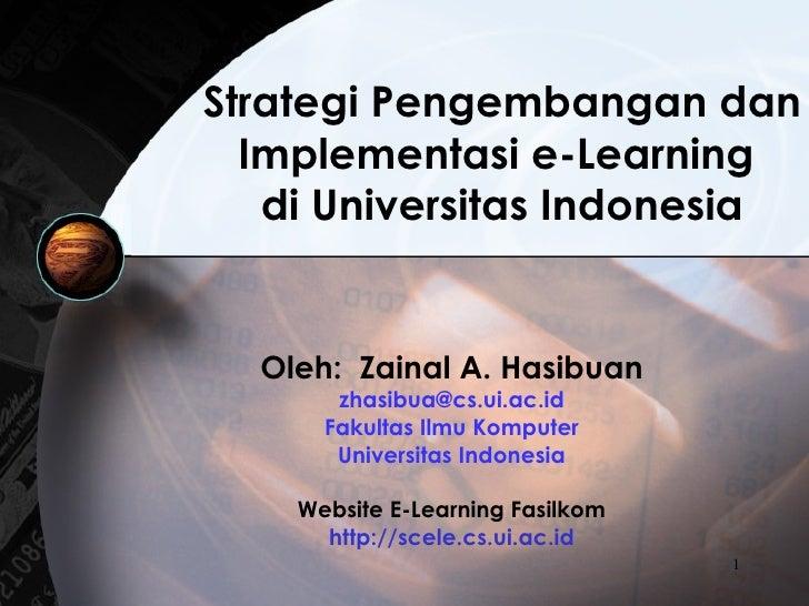 Strategi Pengembangan dan  Implementasi   e-Learning  di Universitas Indonesia Oleh:  Zainal A. Hasibuan [email_address] F...