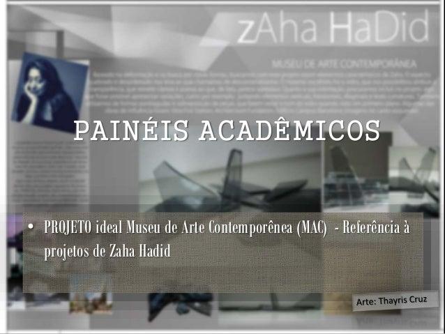 PAINÉIS ACADÊMICOS • PROJETO ideal Museu de Arte Contemporênea (MAC) - Referência à projetos de Zaha Hadid
