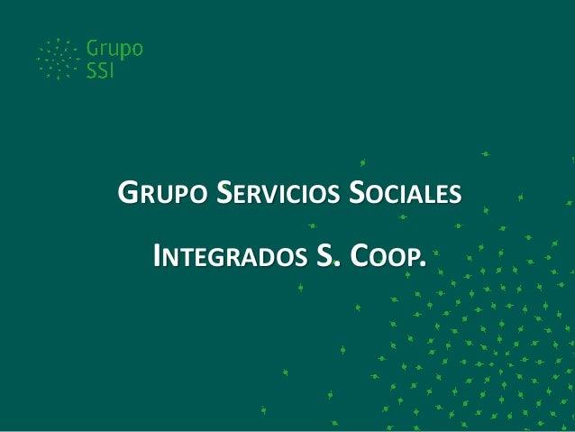 GRUPO SERVICIOS SOCIALES INTEGRADOS S. COOP.
