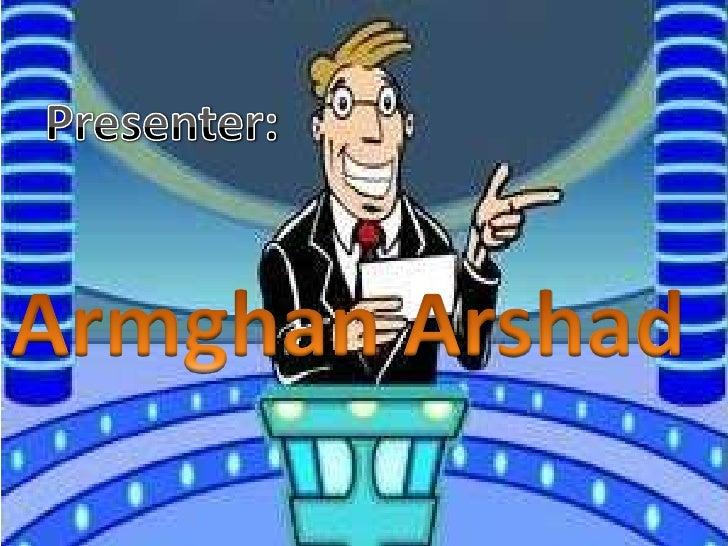 Presenter:<br />Armghan Arshad<br />