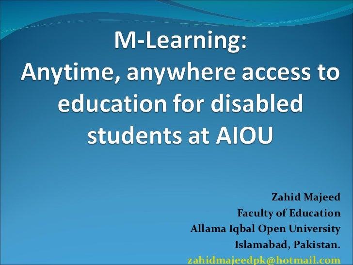 Zahid Majeed Faculty of Education Allama Iqbal Open University Islamabad, Pakistan. [email_address]