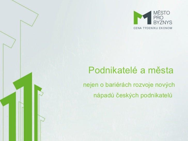 Podnikatelé a městanejen o bariérách rozvoje nových   nápadů českých podnikatelů