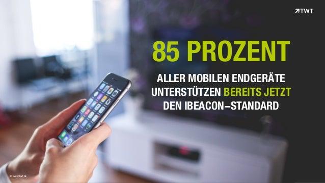 © www.twt.de 85 PROZENT ALLER MOBILEN ENDGERÄTE UNTERSTÜTZEN BEREITS JETZT DEN IBEACON-STANDARD