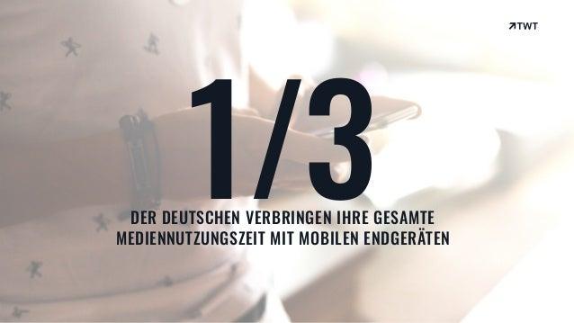 © twt.de 1/3DER DEUTSCHEN VERBRINGEN IHRE GESAMTE MEDIENNUTZUNGSZEIT MIT MOBILEN ENDGERÄTEN