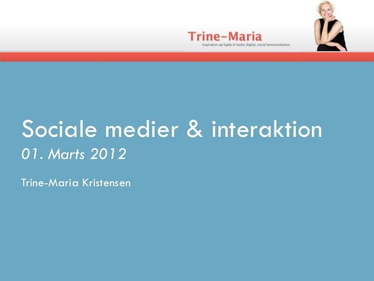 Sociale medier & interaktion01. Marts 2012Trine-Maria Kristensen