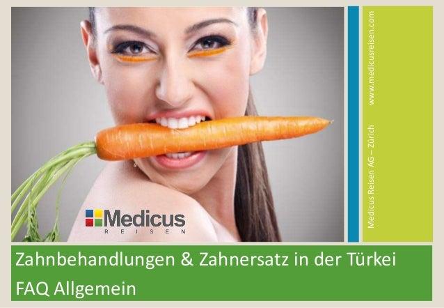 Zahnbehandlungen & Zahnersatz in der Türkei FAQ Allgemein MedicusReisenAG–Zürichwww.medicusreisen.com