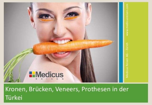 Kronen, Brücken, Veneers, Prothesen in der Türkei MedicusReisenAG–Zürichwww.medicusreisen.com