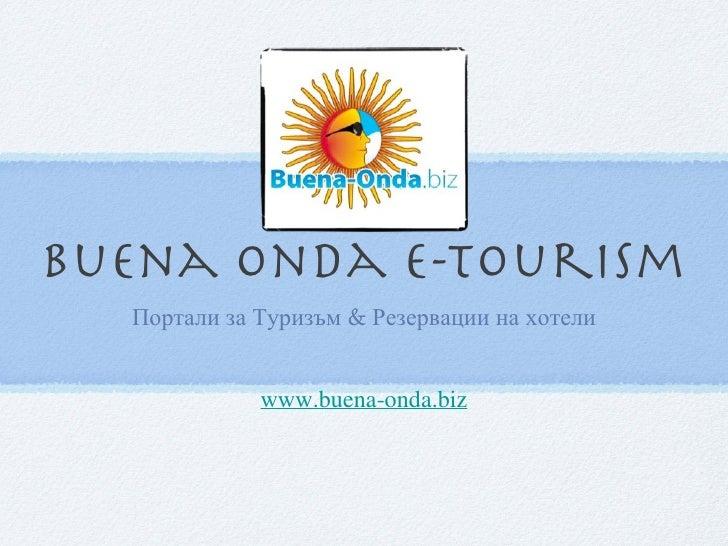 Buena onda e-tourism <ul><li>Портали   за   Туризъм  &  Резервации   на   хотели </li></ul><ul><li>www.buena-onda.biz </li...
