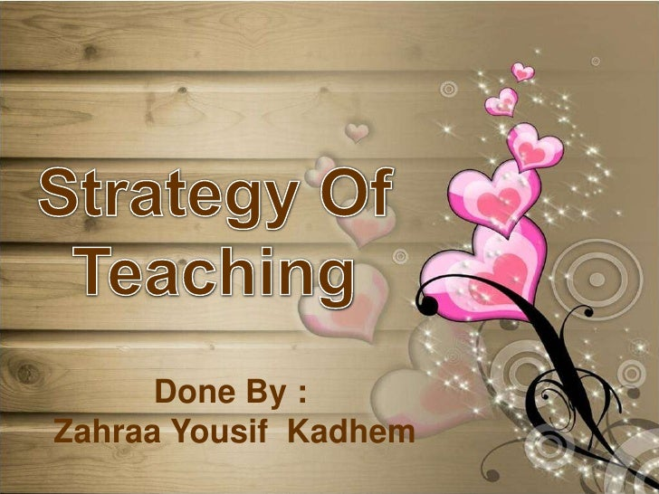 Strategy Of Teaching<br />Done By :<br /> Zahraa Yousif  Kadhem<br />