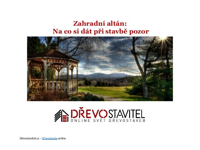 Zahradní altán: Na co si dát při stavbě pozor Dřevostavitel.cz – Dřevostavby online
