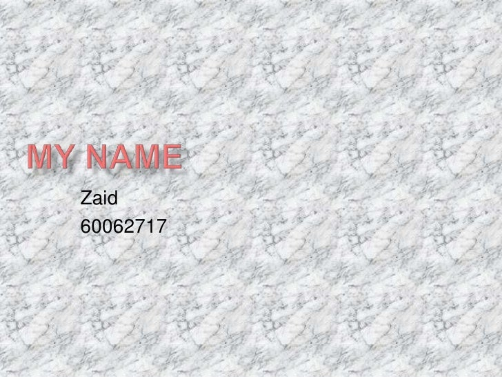My name<br />Zaid<br />60062717<br />
