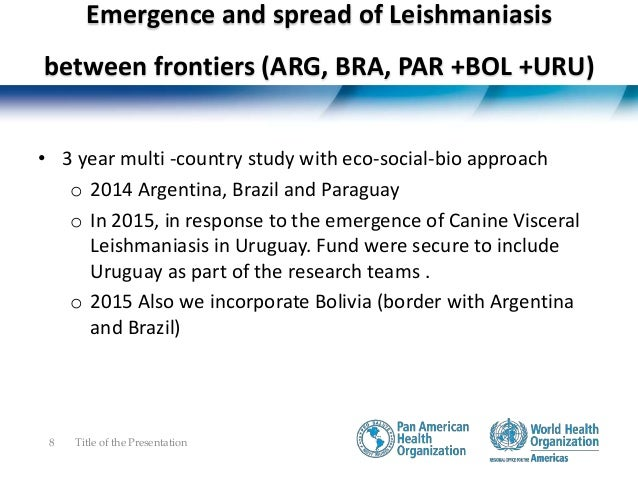 Emergence and spread of Leishmaniasis between frontiers (ARG, BRA, PAR +BOL +URU) • Products, outputs and outcomes • The i...