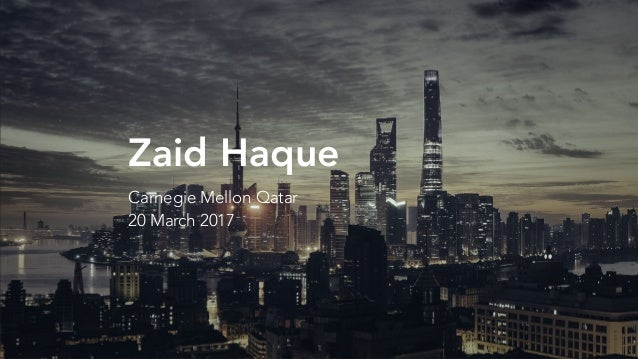 Zaid Haque Carnegie Mellon Qatar 20 March 2017