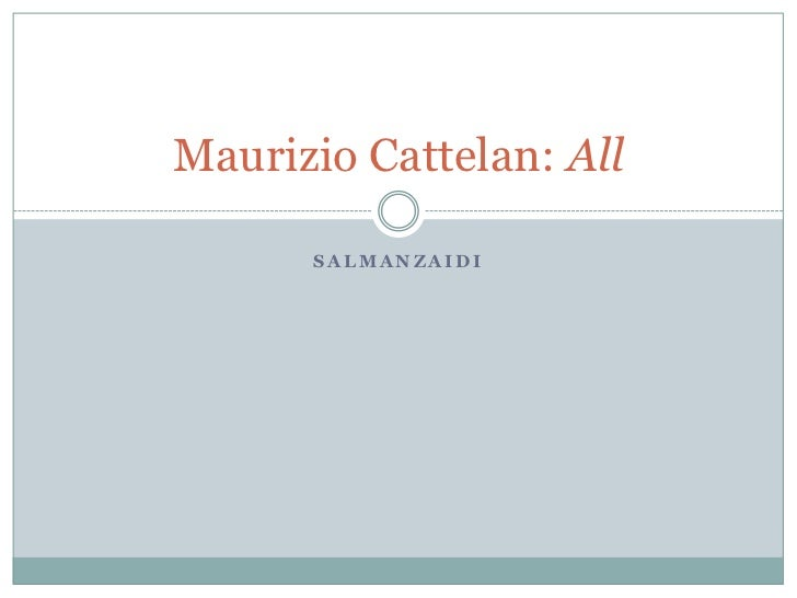 Maurizio Cattelan: All      SALMANZAIDI