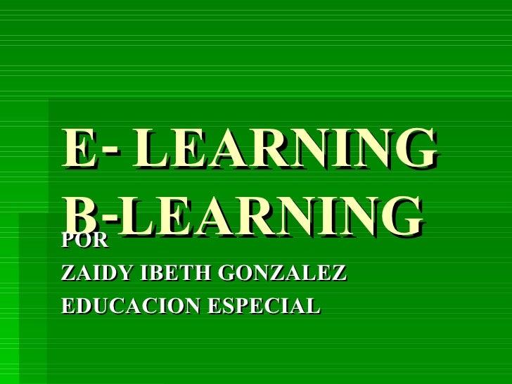 E- LEARNING B-LEARNING POR  ZAIDY IBETH GONZALEZ  EDUCACION ESPECIAL