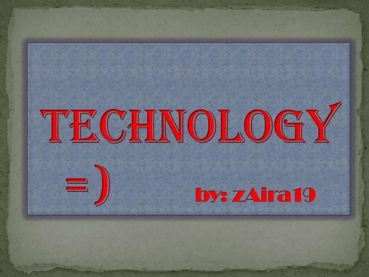 Technology  =)       by: zAira19<br />