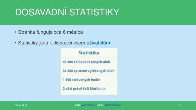 DOSAVADNÍ STATISTIKY • Stránka funguje cca 6 měsíců • Statistiky jsou k dispozici všem uživatelům 13. 2. 2016 Web: www.mat...