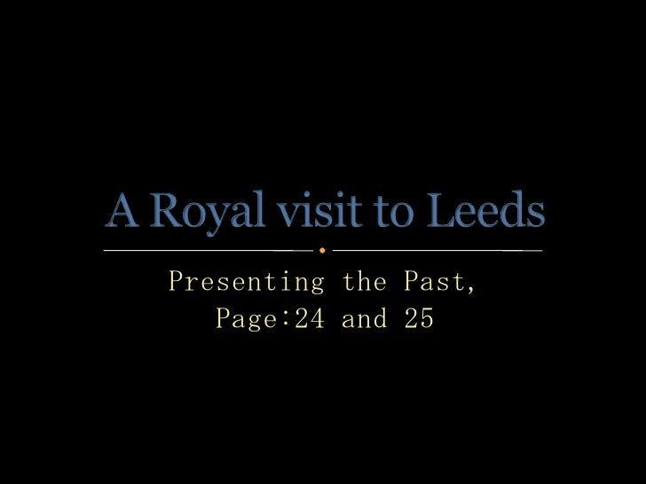 Presenting the Past,<br />Page:24 and 25<br />A Royal visit to Leeds<br />