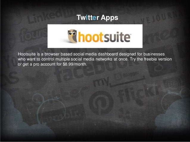 Twitter Apps  Hootsuite is a browser based social media dashboard designed for businesses who want to control multiple soc...