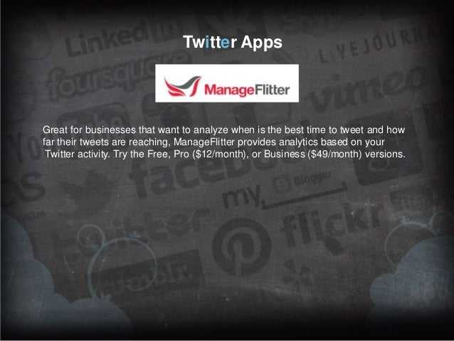 Twitter Apps  Great for businesses that want to analyze when is the best time to tweet and how far their tweets are reachi...