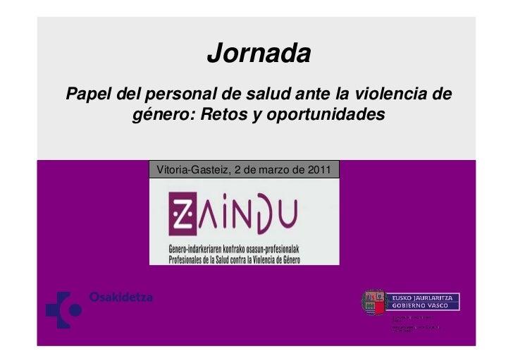 JornadaPapel del personal de salud ante la violencia de        género: Retos y oportunidades           Vitoria-Gasteiz, 2 ...