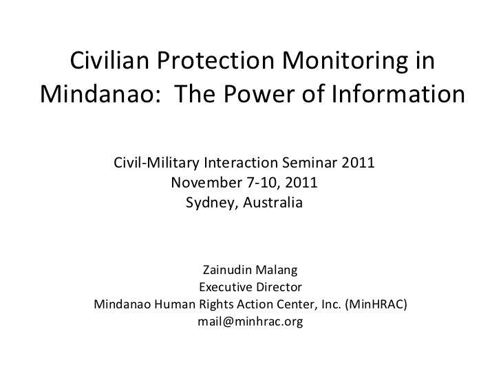 Civilian Protection Monitoring in Mindanao:  The Power of Information Zainudin Malang Executive Director Mindanao Human Ri...