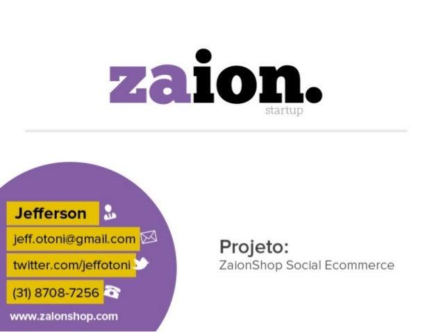 DESCRIÇÃO ZaionShop é uma plataforma B2B e B2C com objetivo de torna-se um Social Commerce, focada inicialmente no nicho d...