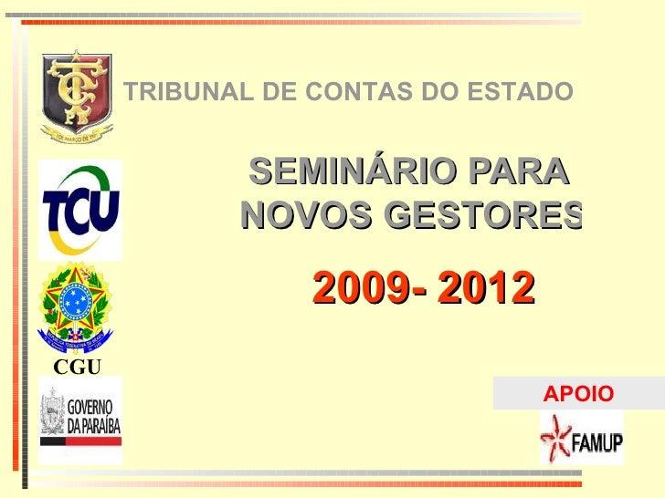 SEMINÁRIO PARA  NOVOS GESTORES 2009-   2012 TRIBUNAL DE CONTAS DO ESTADO  CGU APOIO