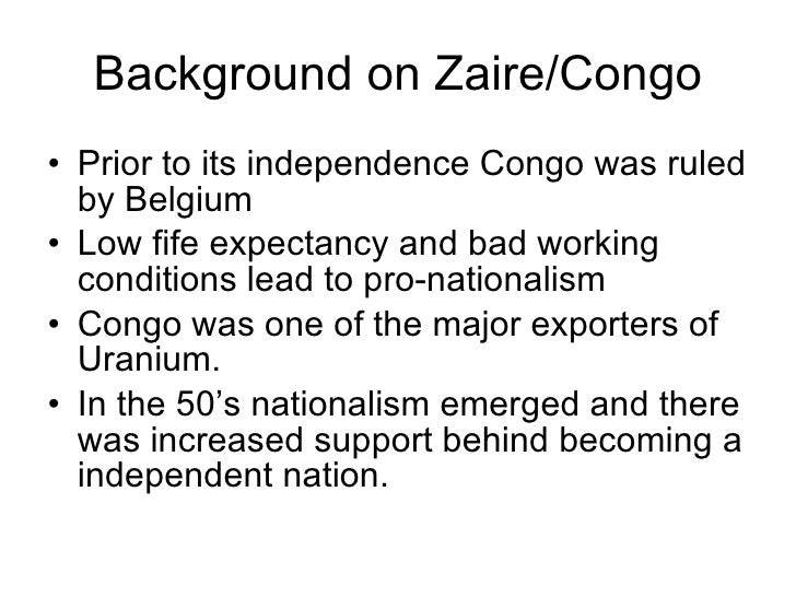 Background on Zaire/Congo <ul><li>Prior to its independence Congo was ruled by Belgium </li></ul><ul><li>Low fife expectan...
